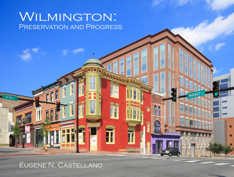 Wilmington:  Preservation and Progress by Eugene N. Castellano, Hardcover, 96 pp